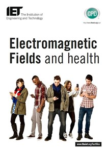 IET factfile: Health and Safety - Electromagnetic fields and health